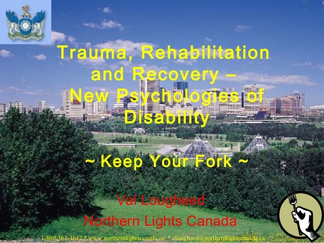 Val Lougheed Northern Lights Canada Trauma, Rehabilitation and Recovery – New Psychologies of Disability ~ Keep Your Fork ...