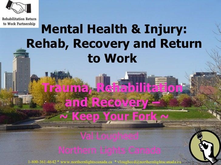 Val Lougheed Northern Lights Canada Mental Health & Injury: Rehab, Recovery and Return to Work  Trauma, Rehabilitation  an...