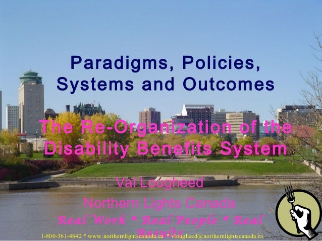 Val Lougheed Northern Lights Canada Real Work * Real People * Real Results Paradigms, Policies, Systems and Outcomes The R...