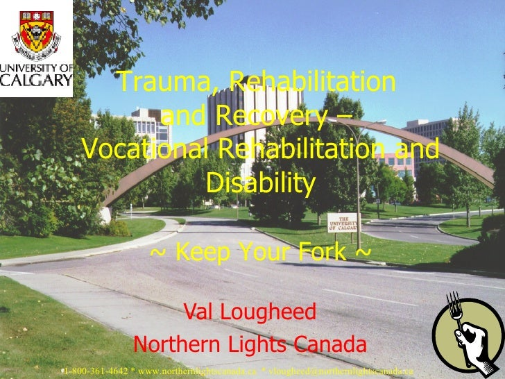 Val Lougheed Northern Lights Canada Trauma, Rehabilitation  and Recovery –  Vocational Rehabilitation and Disability   ~ K...