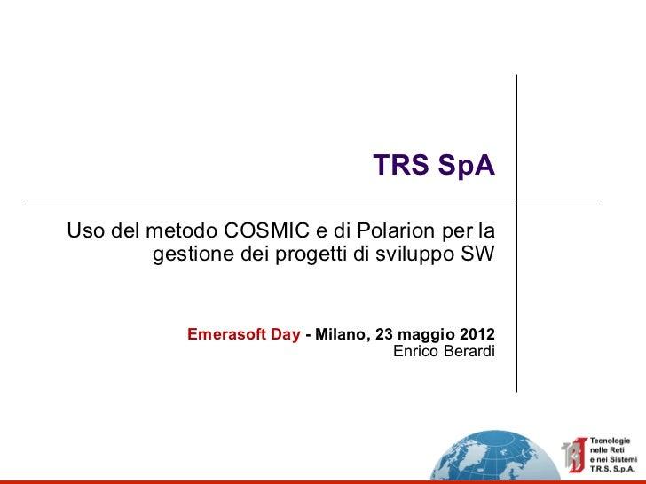 TRS SpAUso del metodo COSMIC e di Polarion per la        gestione dei progetti di sviluppo SW            Emerasoft Day - M...