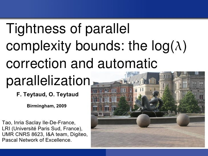 Tightness of parallel  complexity bounds: the log()  correction and automatic  parallelization.     F. Teytaud, O. Teytau...