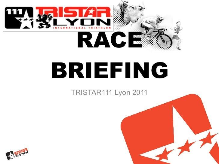 RACE   BRIEFING TRISTAR111 Lyon 2011