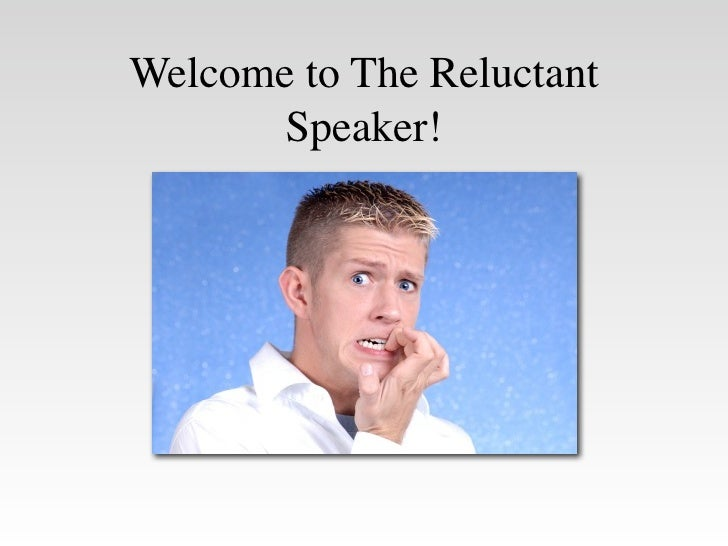 Welcome to The Reluctant        Speaker!