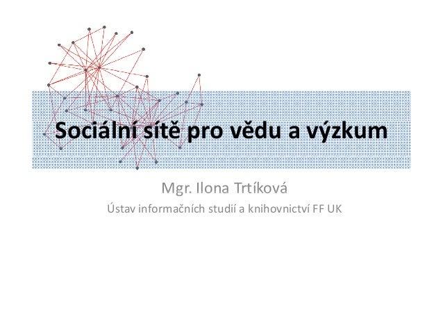 Ilona Trtíková - Sociální sítě pro vědu a výzkum (Letní škola 2014)