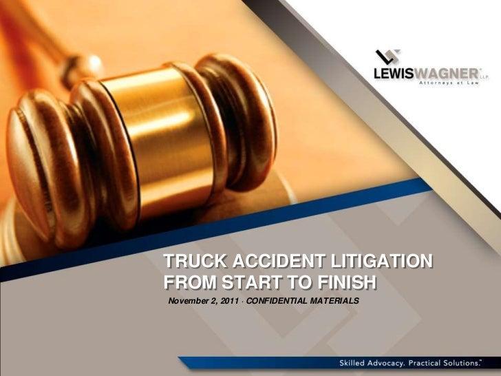 TRUCK ACCIDENT LITIGATIONFROM START TO FINISHNovember 2, 2011 · CONFIDENTIAL MATERIALS