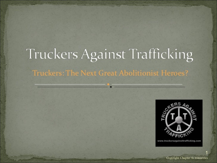 Truckers: The Next Great Abolitionist Heroes? Copyright Chapter 61 ministries