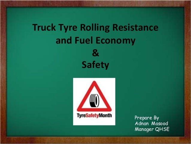 Truck Tyre Rolling Resistance and Fuel Economy & Safety Prepare By Adnan Masood Manager QHSE