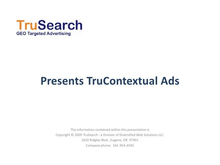 Presents TruContextual Ads               The information contained within this presentation is   Copyright © 2009 TruSearc...