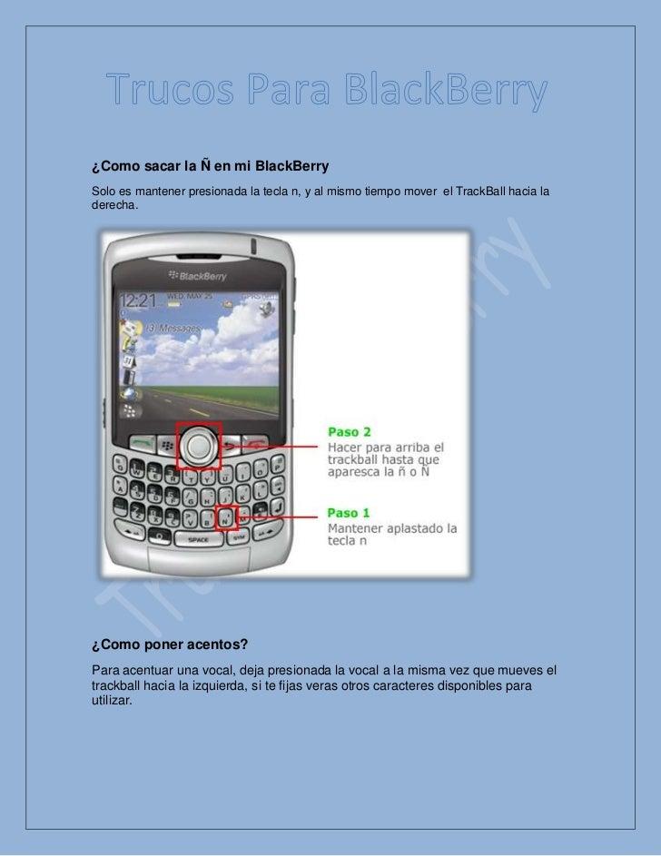76200-257175Trucos Para BlackBerryTrucos Para BlackBerry00<br />¿Como sacar la Ñ en mi BlackBerry<br />Solo es mantener pr...