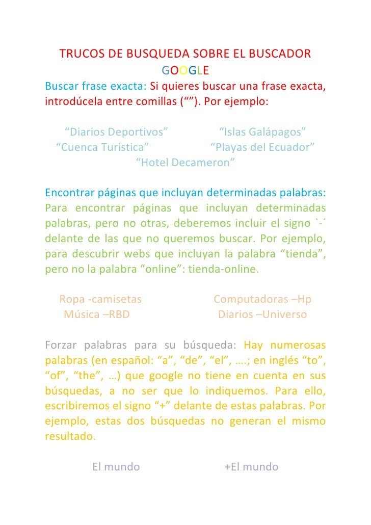 TRUCOS DE BUSQUEDA SOBRE EL BUSCADOR                 GOOGLEBuscar frase exacta: Si quieres buscar una frase exacta,introdú...