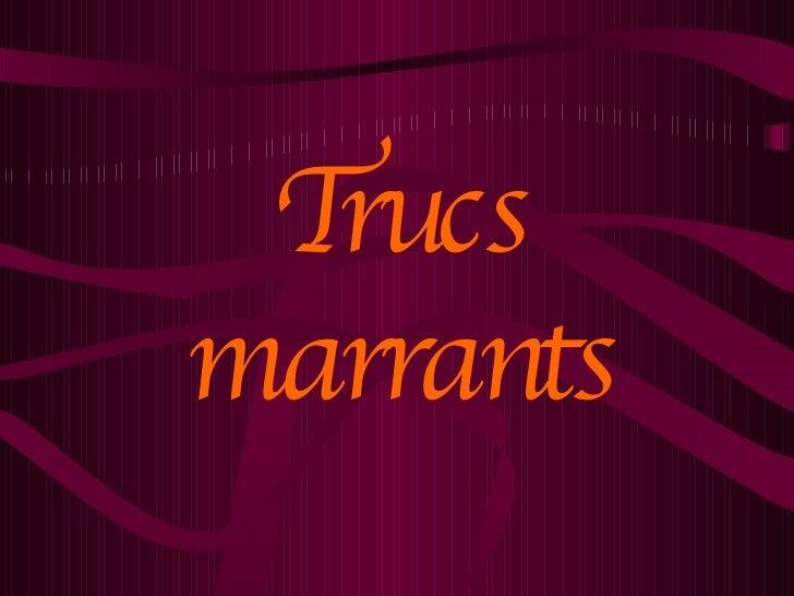 Trucs Marrants