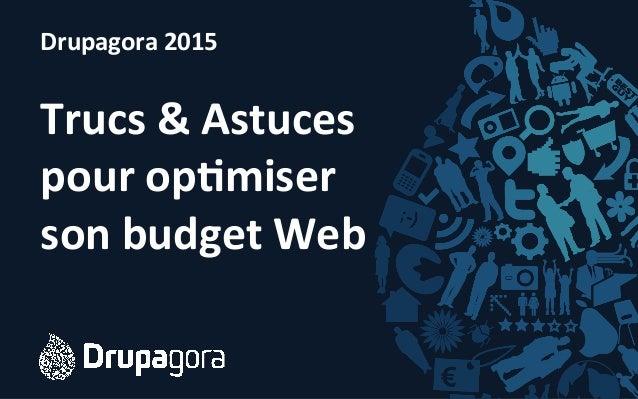 Drupagora  2015      Trucs  &  Astuces   pour  op4miser   son  budget  Web