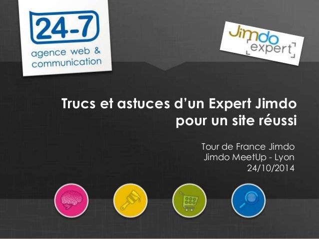 www.24-7.fr Trucs et astuces d'un Expert Jimdo pour un site réussi Tour de France Jimdo Jimdo MeetUp - Lyon 24/10/2014