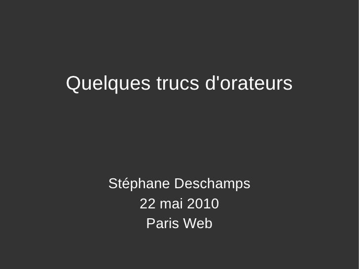 Quelques trucs d'orateurs        Stéphane Deschamps         22 mai 2010          Paris Web