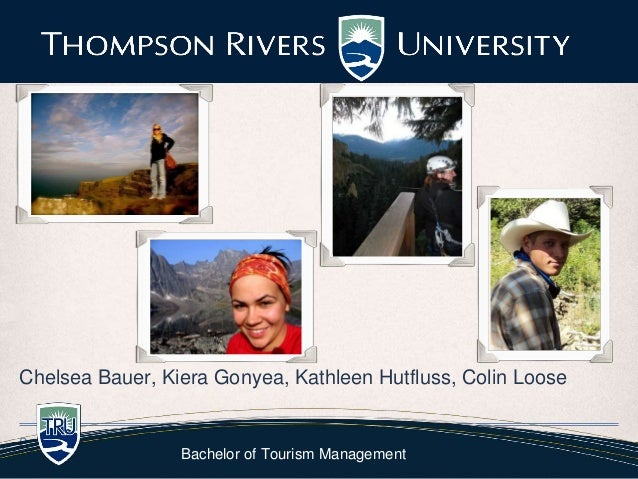 Chelsea Bauer, Kiera Gonyea, Kathleen Hutfluss, Colin LooseDate                 Bachelor of Tourism Management