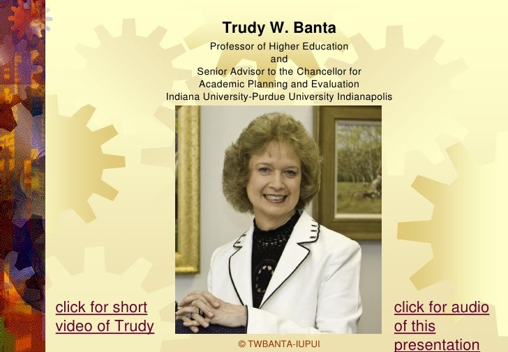 Trudy W. Banta                           Professor of Higher Education                                         and        ...
