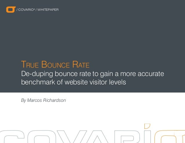 / COVARIO® / WHITEPAPER  True Bounce Rate  De-duping bounce rate to gain a more accurate benchmark of website visitor leve...