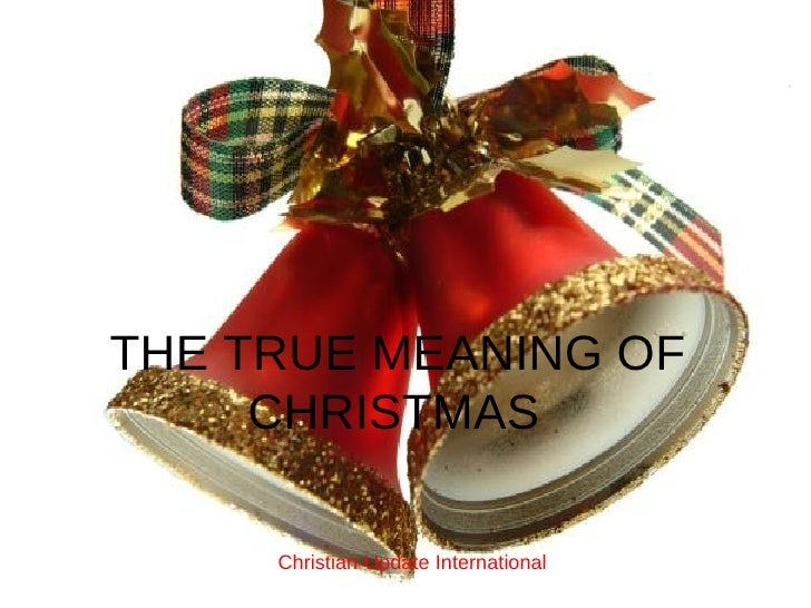 THE TRUE MEANING OF  CHRISTMAS Christian-Update International