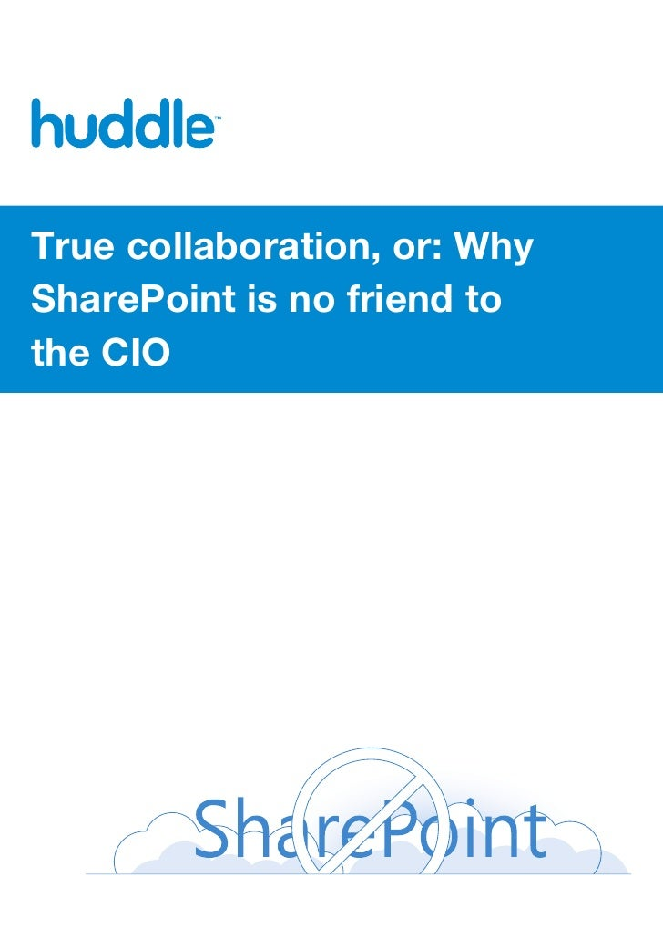 True collaboration, or: WhySharePoint is no friend tothe CIO