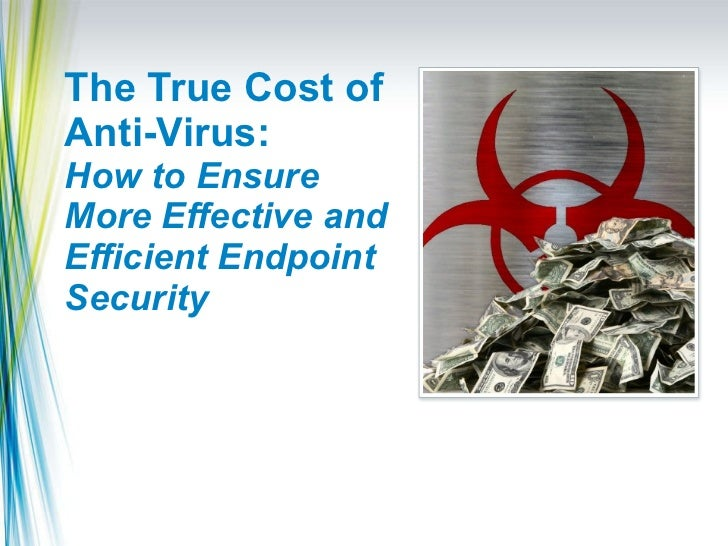 The True Cost of Anti-Virus:  How to Ensure More Effective and Efficient Endpoint Security