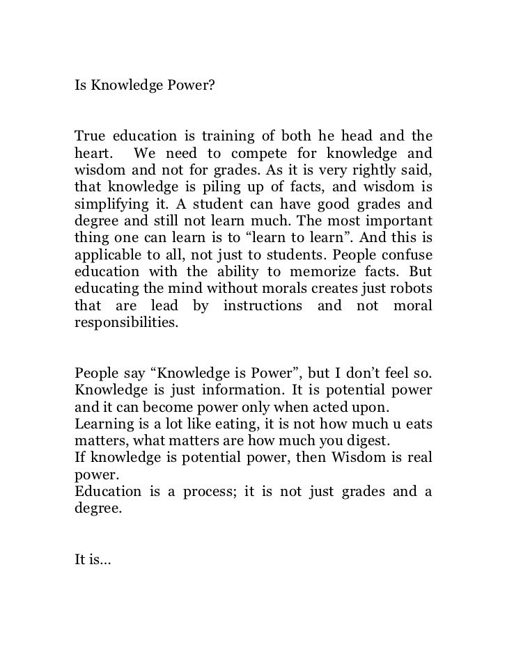 Is Knowledge Power?True education is training of both he head and theheart. We need to compete for knowledge andwisdom and...