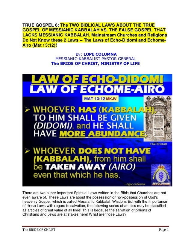 The BRIDE OF CHRIST Page 1 TRUE GOSPEL 6: The TWO BIBLICAL LAWS ABOUT THE TRUE GOSPEL OF MESSIANIC KABBALAH VS. THE FALSE ...