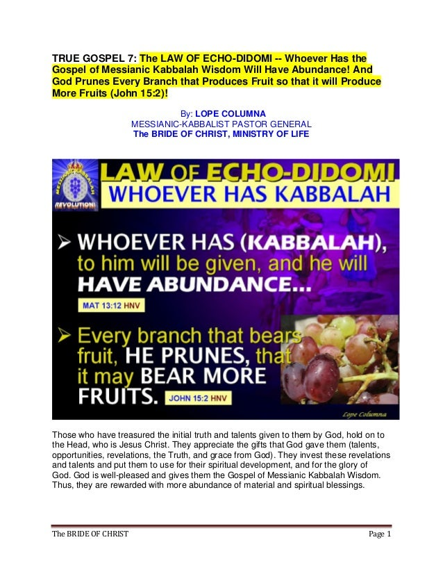 The BRIDE OF CHRIST Page 1 TRUE GOSPEL 7: The LAW OF ECHO-DIDOMI -- Whoever Has the Gospel of Messianic Kabbalah Wisdom Wi...