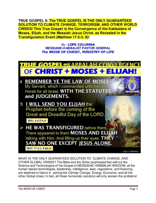 The BRIDE OF CHRIST Page 1 TRUE GOSPEL 9: The TRUE GOSPEL IS THE ONLY GUARANTEED SOLUTION TO CLIMATE CHANGE, TERRORISM, AN...
