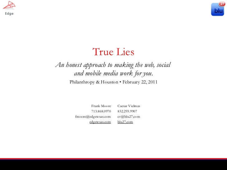 True Lies An honest approach to making the web, social  and mobile media work for you. Philanthropy & Houston • February 2...