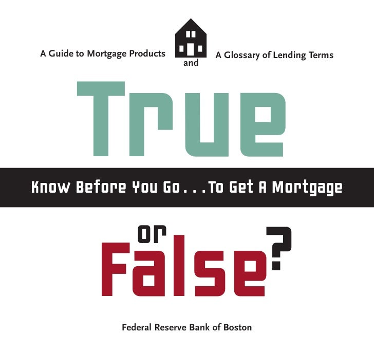 A Guide to Mortgage Products           A Glossary of Lending Terms                                 and        TrueKnow Bef...