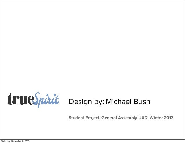 Design by: Michael Bush Student Project. General Assembly UXDI Winter 2013  Saturday, December 7, 2013