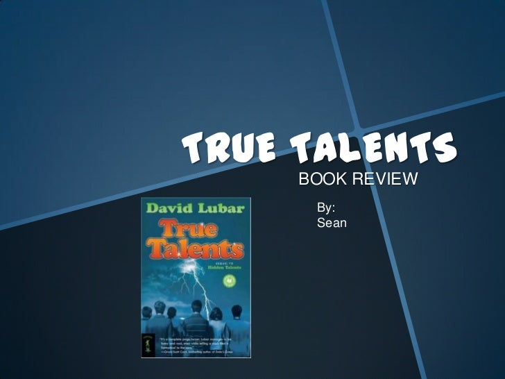 TRUE TALENTS<br />BOOK REVIEW<br />By: Sean<br />