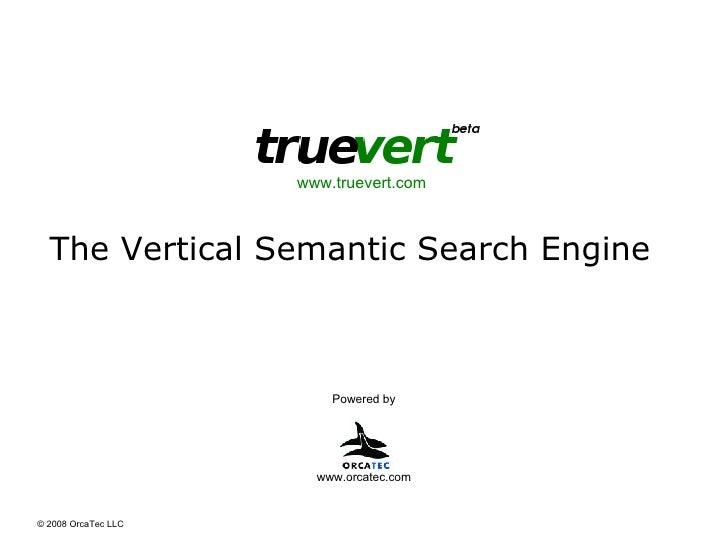 The Vertical Semantic Search Engine Powered by www.truevert.com  www.orcatec.com