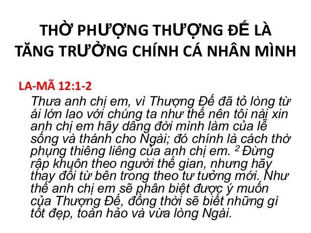 THỜ PHƯỢNG THƯỢNG ĐẾ LÀTĂNG TRƯỞNG CHÍNH CÁ NHÂN MÌNHLA-MÃ 12:1-2Thưa anh chị em, vì Thượng Đế đã tỏ lòng từái lớn lao với...