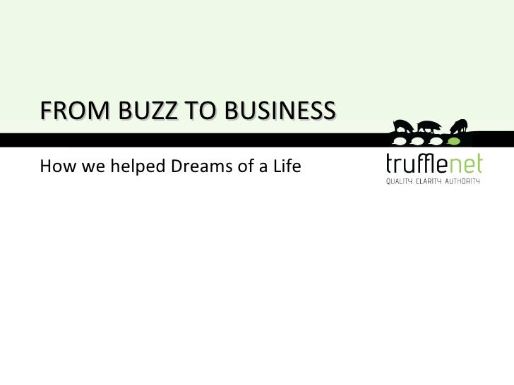 FROM BUZZ TO BUSINESSHow we helped Dreams of a Life