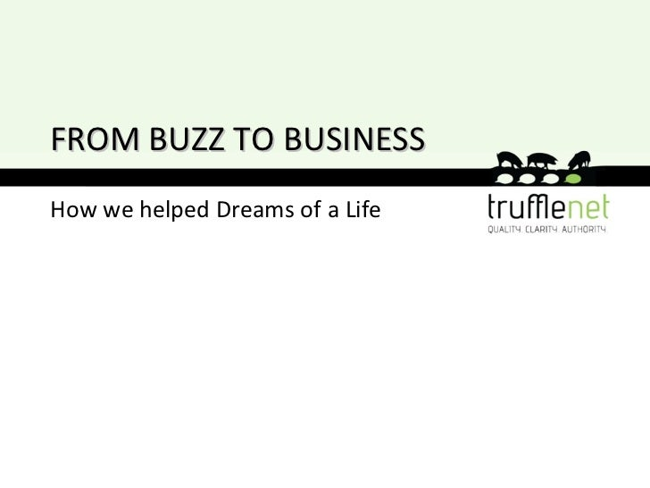 How we helped Dreams of a Life FROM BUZZ TO BUSINESS