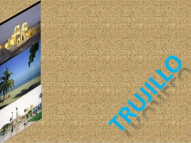 Trujillo es una ciudad de Honduras, capital del departamento de Colón.