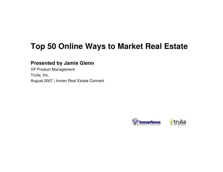 Top 50 Online Ways to Market Real Estate  Presented by Jamie Glenn VP Product Management Trulia, Inc. August 2007   Inman ...