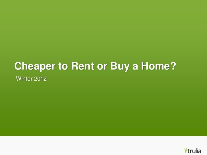 Cheaper to Rent or Buy a Home?Winter 2012