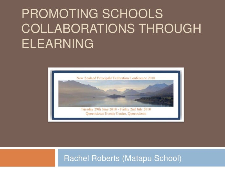 Promoting Schools Collaborations through eLearning<br />Rachel Roberts (Matapu School)<br />