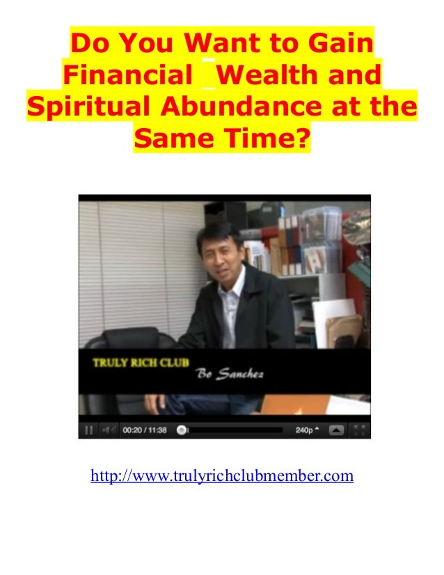 Do You Want to Gain Financial Wealth and Spiritual Abundance at the Same Time? http://www.trulyrichclubmember.com