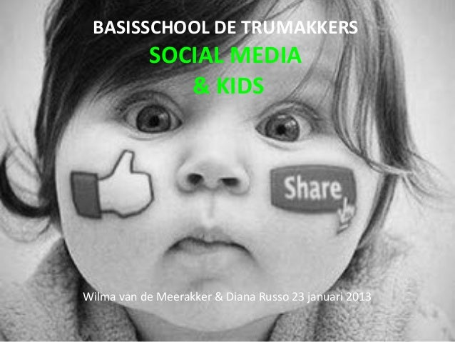 BASISSCHOOL DE TRUMAKKERS           SOCIAL MEDIA              & KIDSWilma van de Meerakker & Diana Russo 23 januari 2013