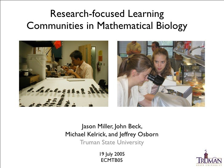 Research-focused Learning Communities in Mathematical Biology                   Jason Miller, John Beck,         Michael K...