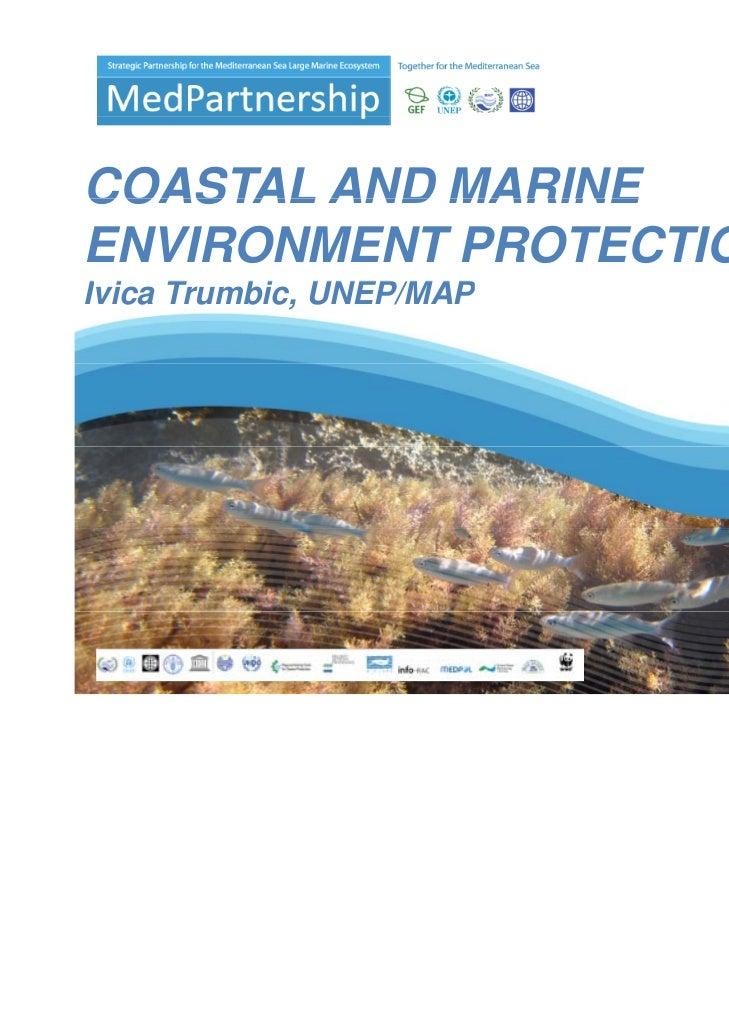 COASTAL AND MARINEENVIRONMENT PROTECTIONIvica TI i Trumbic, UNEP/MAP        bi