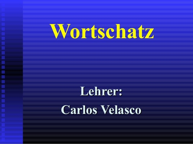 WortschatzLehrer:Lehrer:Carlos VelascoCarlos Velasco