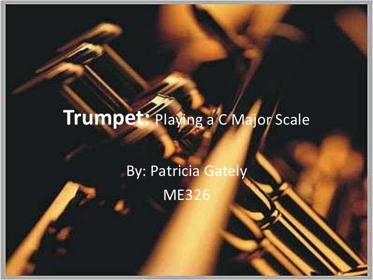 Trumpet: Playing a C Major Scale<br />By: Patricia Gately<br />ME326 <br />
