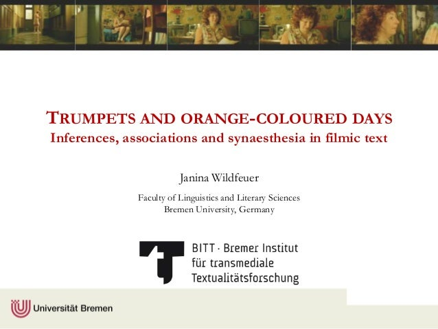 TRUMPETS AND ORANGE-COLOURED DAYSInferences, associations and synaesthesia in filmic textJanina WildfeuerFaculty of Lingui...