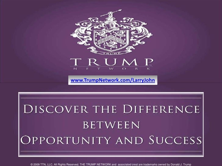www.TrumpNetwork.com/LarryJohn<br />© 2009 TTN, LLC. All Rights Reserved. THE TRUMP NETWORK and  associated crest are trad...