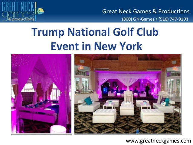 (800) GN-Games / (516) 747-9191 www.greatneckgames.com Great Neck Games & Productions Trump National Golf Club Event in Ne...